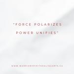 Force Polarizes, Power Unifies
